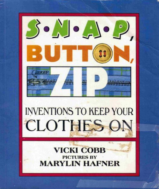 book cover of Snap, Button, Zip, Inventions to Keep Your Clothes On