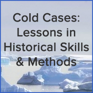 Cold Cases: Lessons in Historical Skills and Methods
